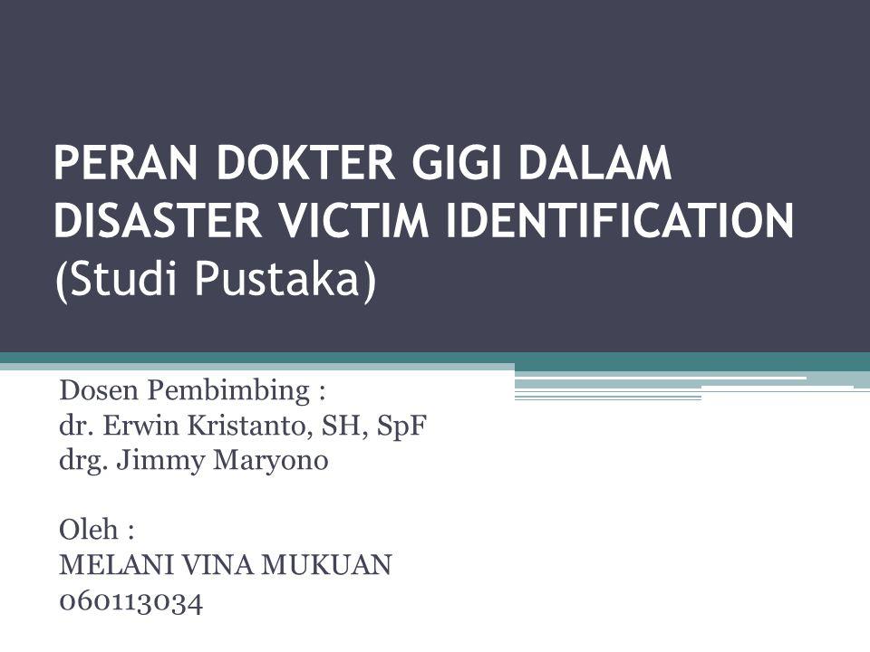 PERAN DOKTER GIGI DALAM DISASTER VICTIM IDENTIFICATION (Studi Pustaka)