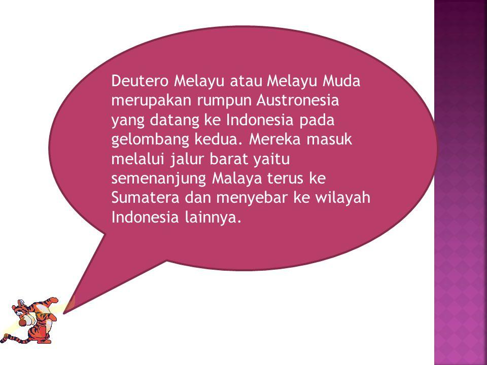 Deutero Melayu atau Melayu Muda merupakan rumpun Austronesia yang datang ke Indonesia pada gelombang kedua.