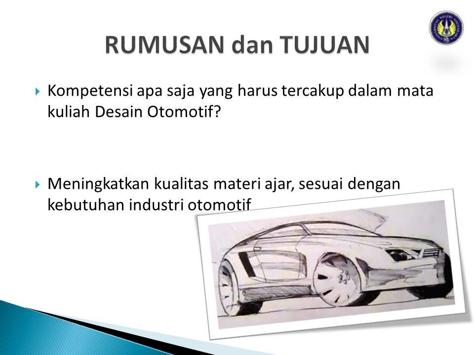 RUMUSAN dan TUJUAN Kompetensi apa saja yang harus tercakup dalam mata kuliah Desain Otomotif