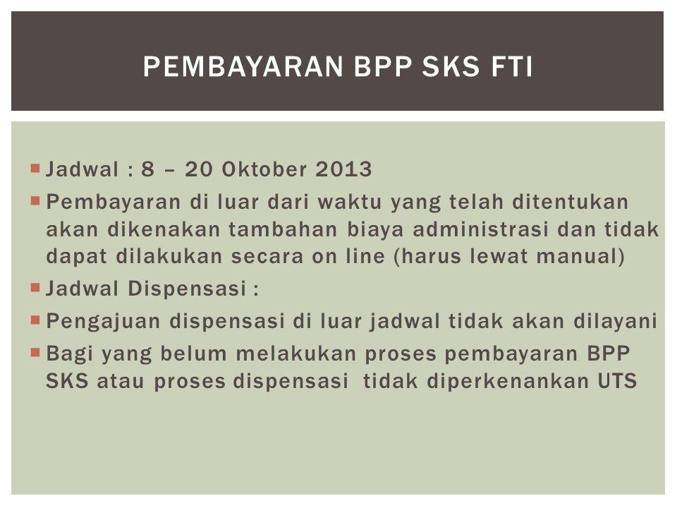 Pembayaran BPP SKS FTI Jadwal : 8 – 20 Oktober 2013