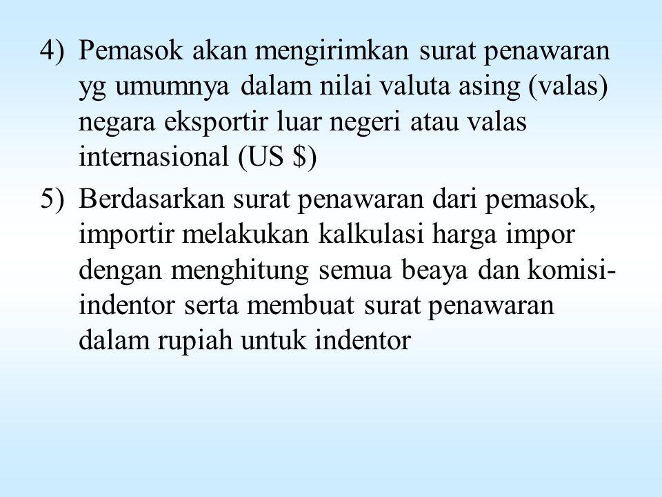 Pemasok akan mengirimkan surat penawaran yg umumnya dalam nilai valuta asing (valas) negara eksportir luar negeri atau valas internasional (US $)
