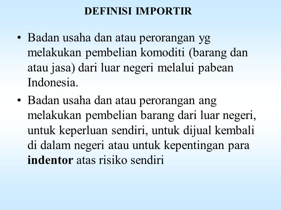 DEFINISI IMPORTIR Badan usaha dan atau perorangan yg melakukan pembelian komoditi (barang dan atau jasa) dari luar negeri melalui pabean Indonesia.