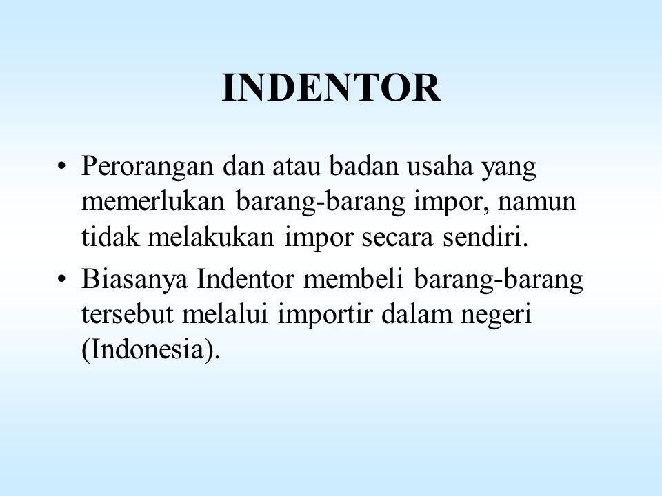 INDENTOR Perorangan dan atau badan usaha yang memerlukan barang-barang impor, namun tidak melakukan impor secara sendiri.