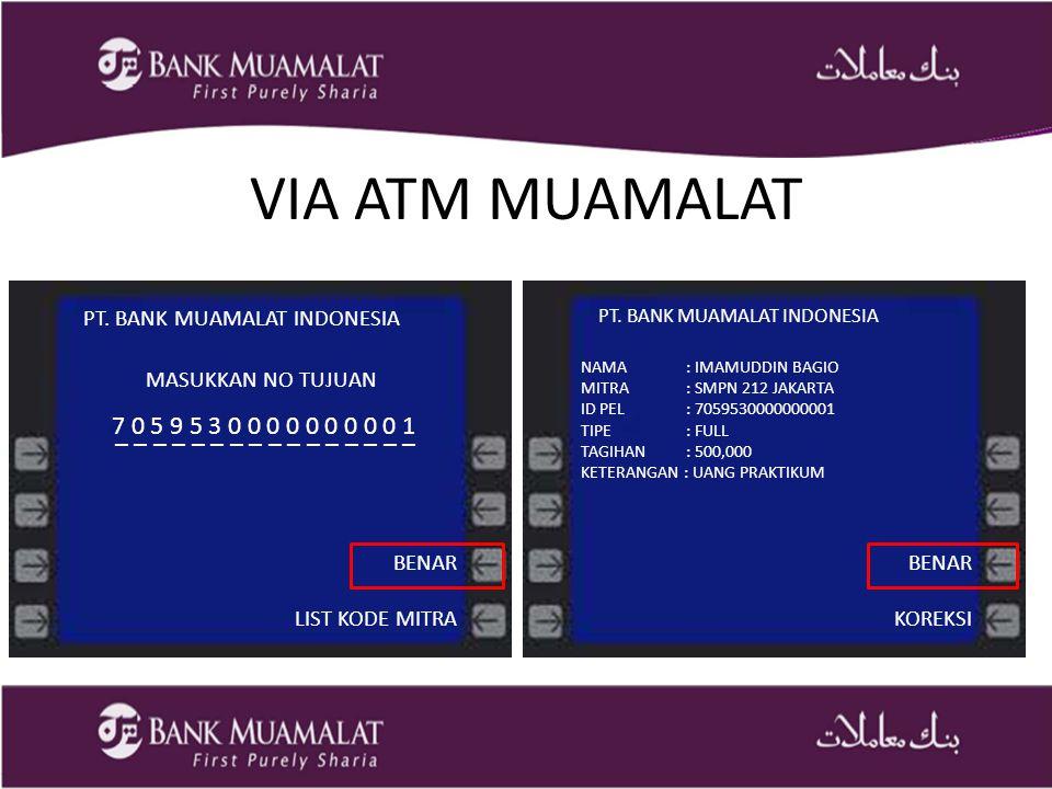 VIA ATM MUAMALAT PT. BANK MUAMALAT INDONESIA. PT. BANK MUAMALAT INDONESIA. NAMA : IMAMUDDIN BAGIO.