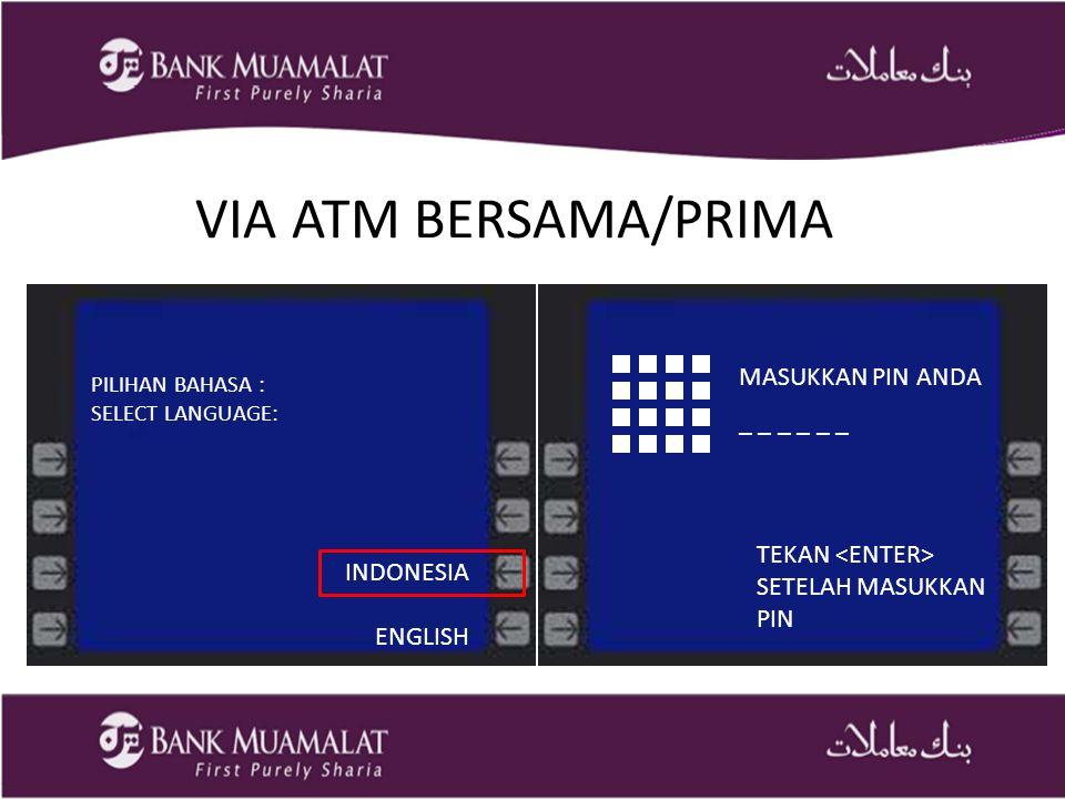 VIA ATM BERSAMA/PRIMA MASUKKAN PIN ANDA _ _ _ _ _ _