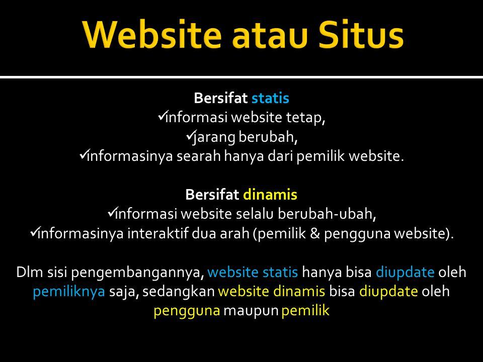 Website atau Situs Bersifat statis informasi website tetap,