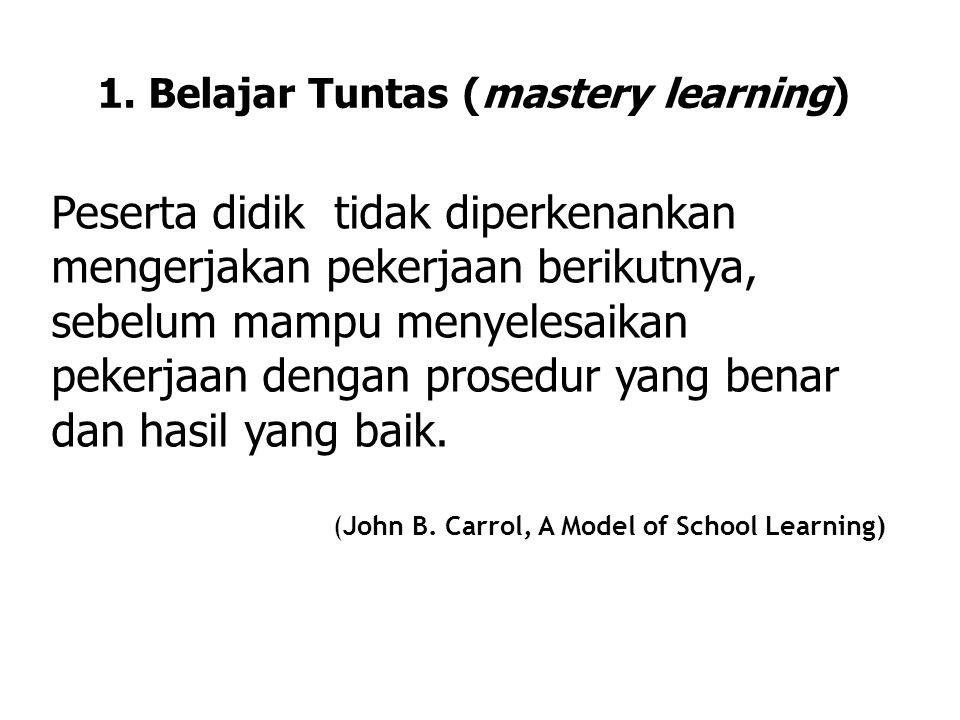 1. Belajar Tuntas (mastery learning)
