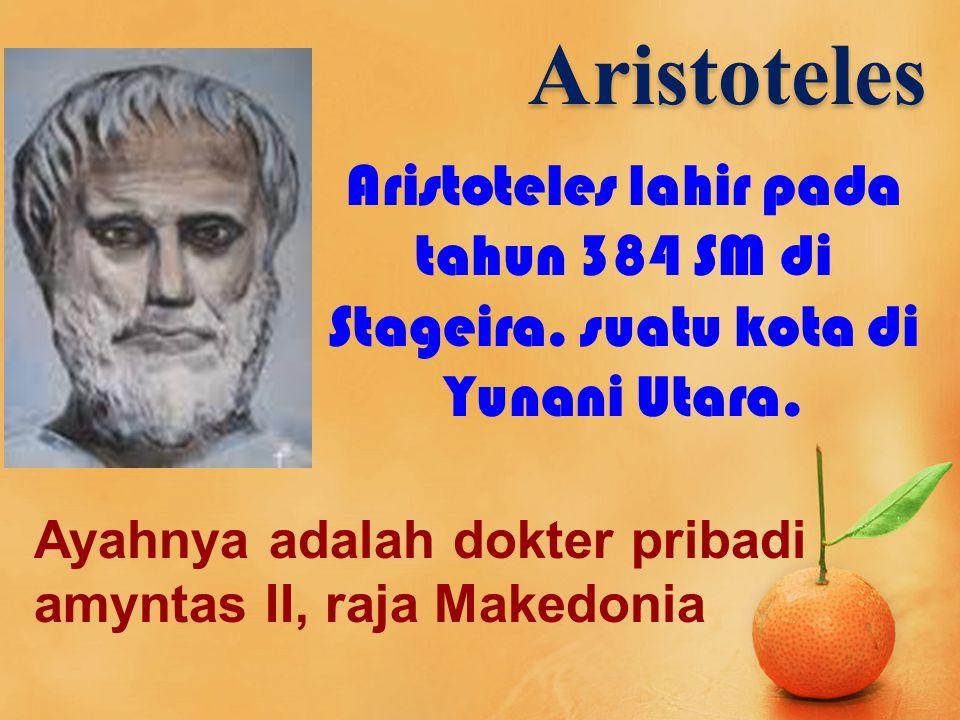 Aristoteles Aristoteles lahir pada tahun 384 SM di Stageira.