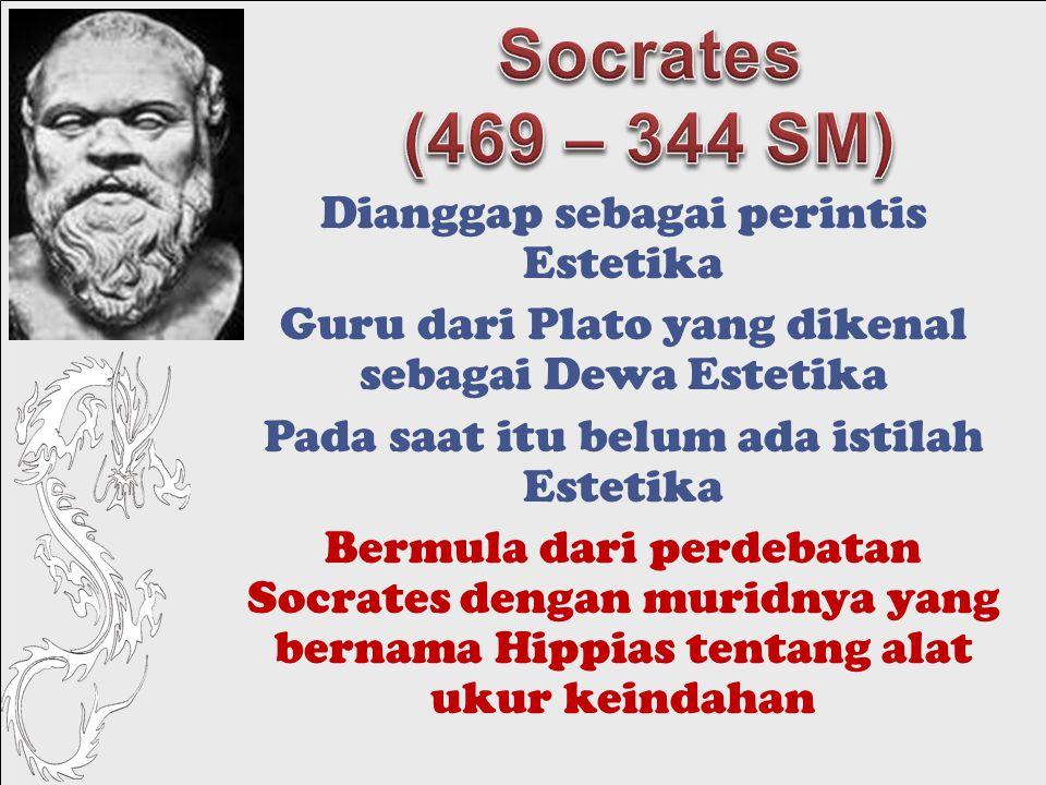 Socrates (469 – 344 SM) Dianggap sebagai perintis Estetika
