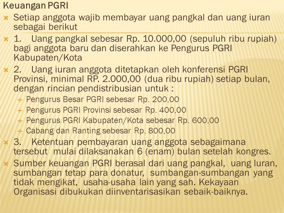 Keuangan PGRI Setiap anggota wajib membayar uang pangkal dan uang iuran sebagai berikut.