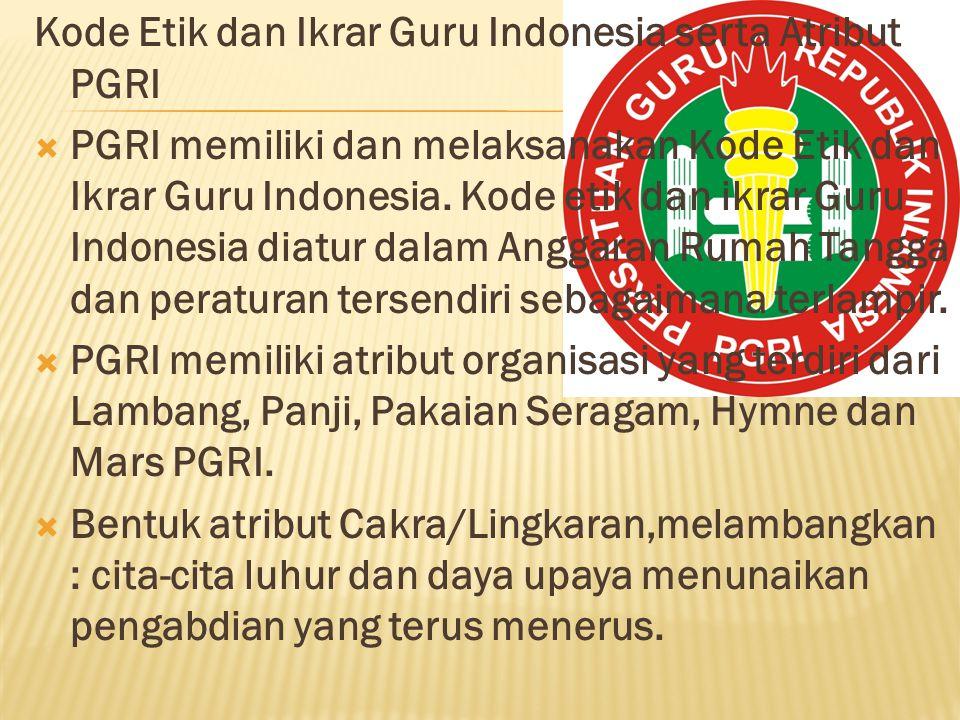 Kode Etik dan Ikrar Guru Indonesia serta Atribut PGRI