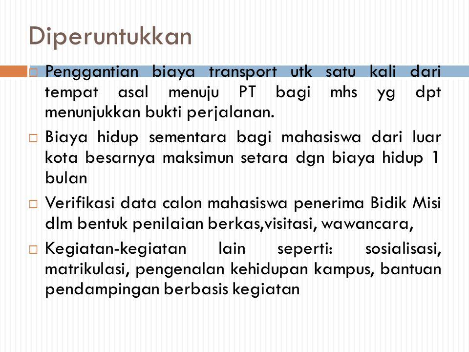 Diperuntukkan Penggantian biaya transport utk satu kali dari tempat asal menuju PT bagi mhs yg dpt menunjukkan bukti perjalanan.