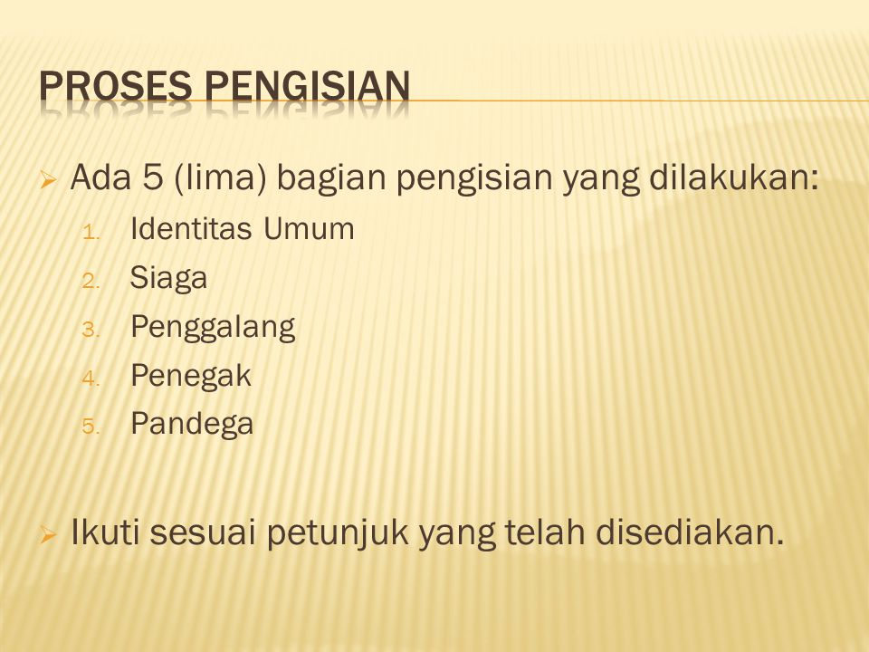Proses Pengisian Ada 5 (lima) bagian pengisian yang dilakukan: