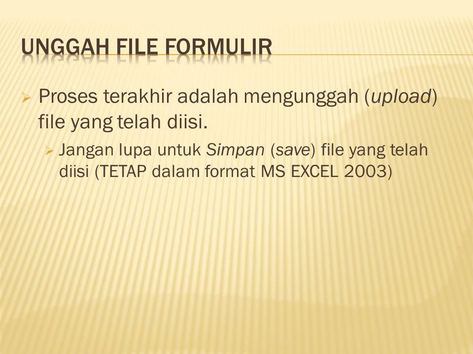 Unggah File Formulir Proses terakhir adalah mengunggah (upload) file yang telah diisi.