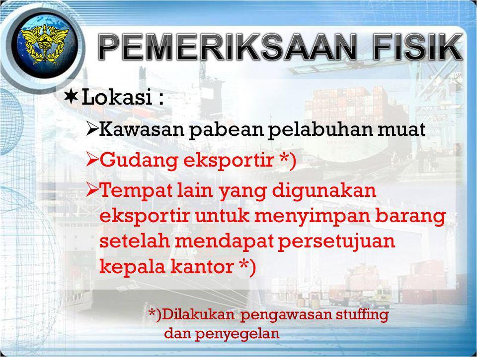 PEMERIKSAAN FISIK Lokasi : Kawasan pabean pelabuhan muat