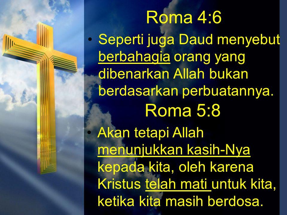 Roma 4:6 Seperti juga Daud menyebut berbahagia orang yang dibenarkan Allah bukan berdasarkan perbuatannya.