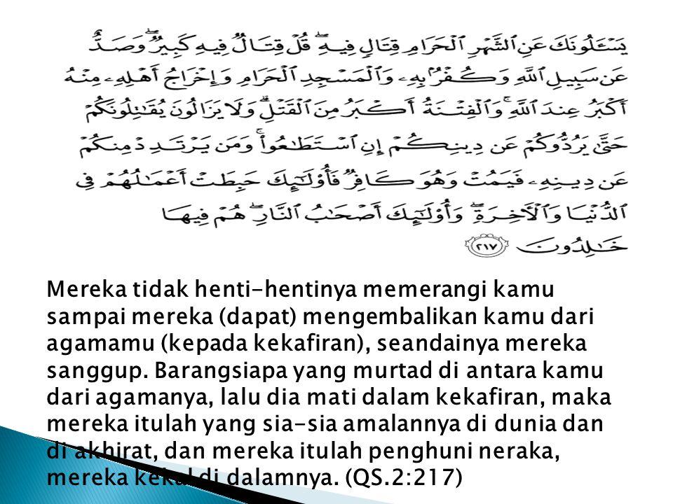 Mereka tidak henti-hentinya memerangi kamu sampai mereka (dapat) mengembalikan kamu dari agamamu (kepada kekafiran), seandainya mereka sanggup.