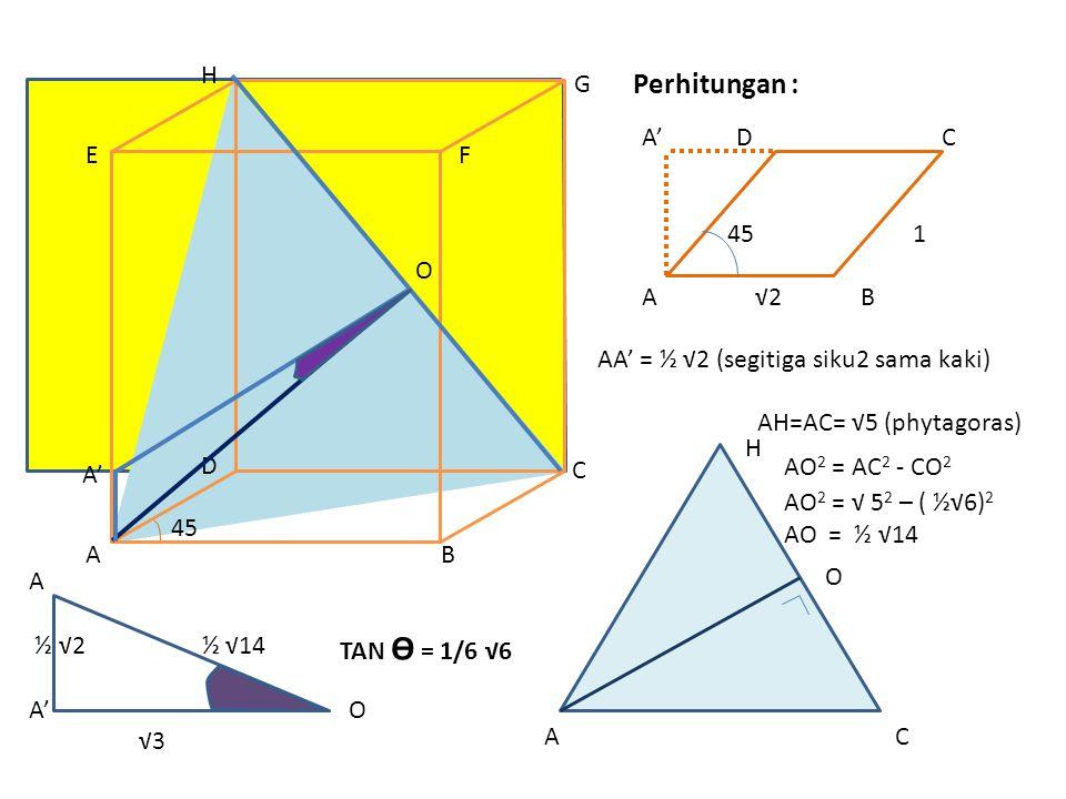 Perhitungan : H G A' D C 45 1 A √2 B E F O