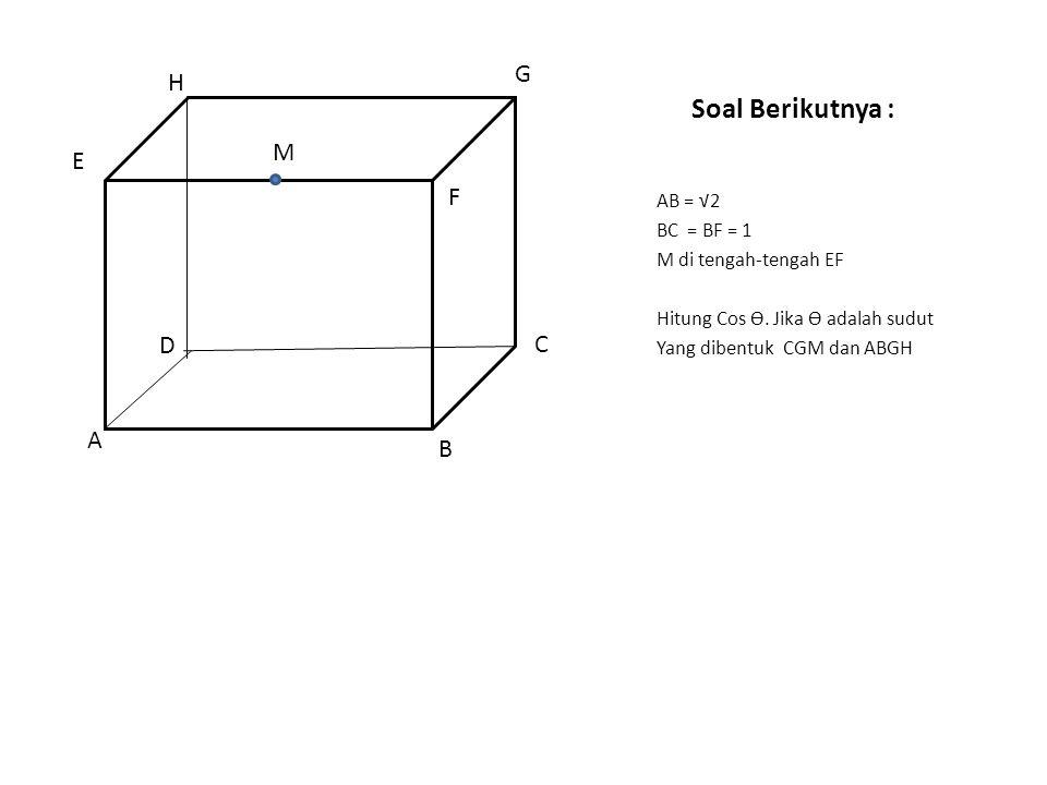 Soal Berikutnya : G H M E F D C A B AB = √2 BC = BF = 1