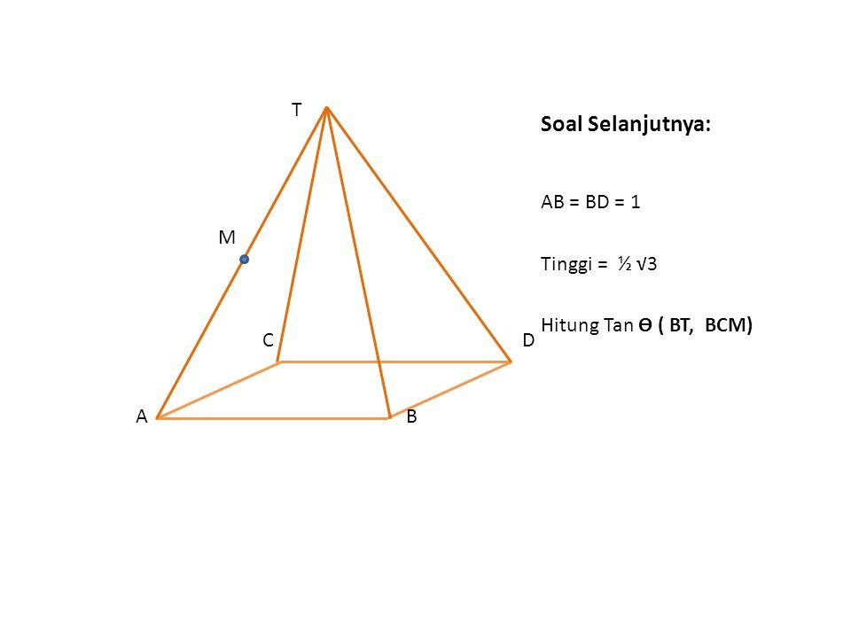 Soal Selanjutnya: T M AB = BD = 1 C D Tinggi = ½ √3 A B