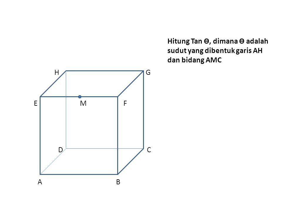 Hitung Tan Ө, dimana Ө adalah sudut yang dibentuk garis AH dan bidang AMC