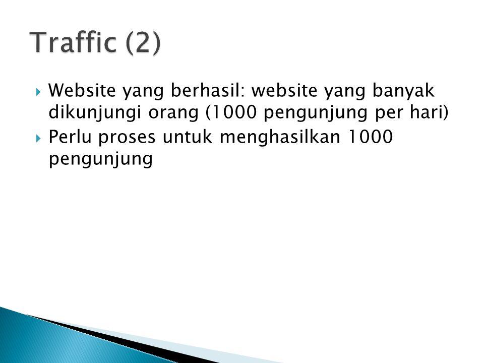 Traffic (2) Website yang berhasil: website yang banyak dikunjungi orang (1000 pengunjung per hari)