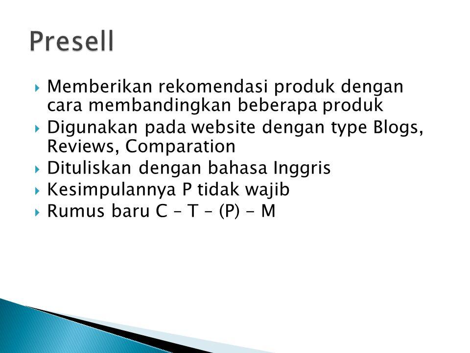 Presell Memberikan rekomendasi produk dengan cara membandingkan beberapa produk. Digunakan pada website dengan type Blogs, Reviews, Comparation.
