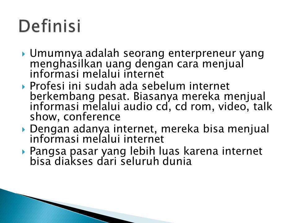 Definisi Umumnya adalah seorang enterpreneur yang menghasilkan uang dengan cara menjual informasi melalui internet.