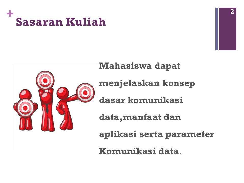 Sasaran Kuliah Mahasiswa dapat menjelaskan konsep dasar komunikasi data,manfaat dan aplikasi serta parameter Komunikasi data.
