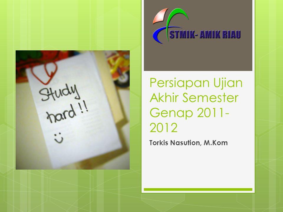 Persiapan Ujian Akhir Semester Genap 2011-2012