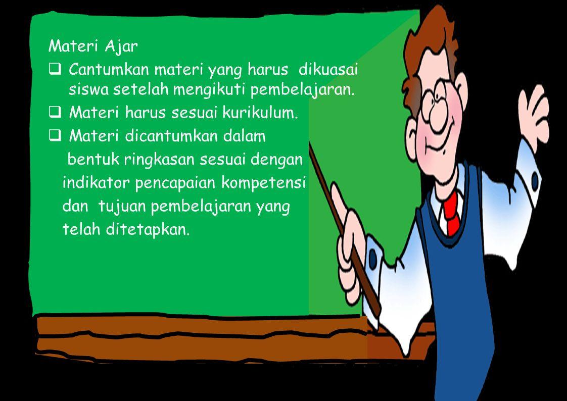 Materi Ajar Cantumkan materi yang harus dikuasai siswa setelah mengikuti pembelajaran. Materi harus sesuai kurikulum.