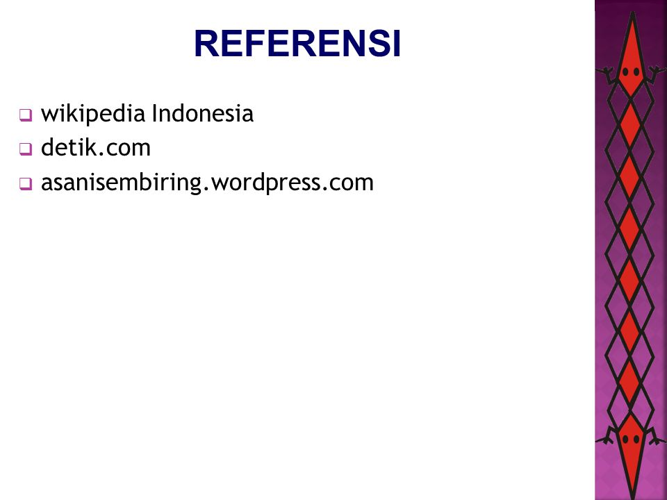 REFERENSI wikipedia Indonesia detik.com asanisembiring.wordpress.com