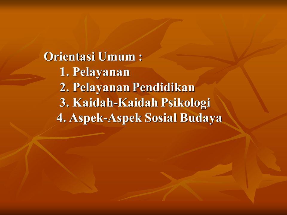 Orientasi Umum : 1. Pelayanan 2. Pelayanan Pendidikan 3