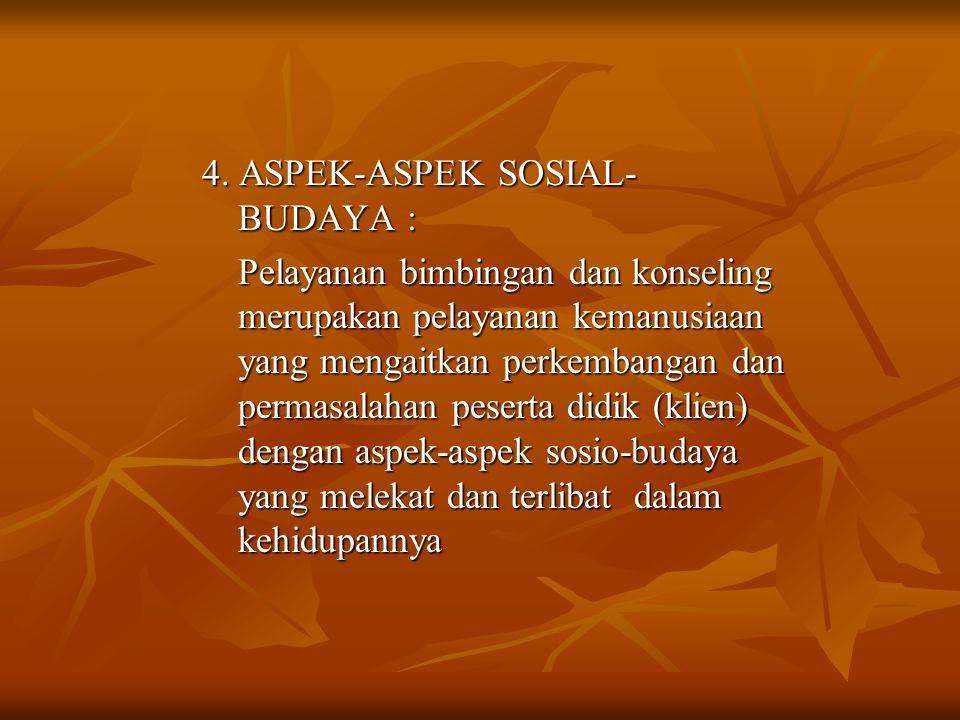 4. ASPEK-ASPEK SOSIAL-BUDAYA :