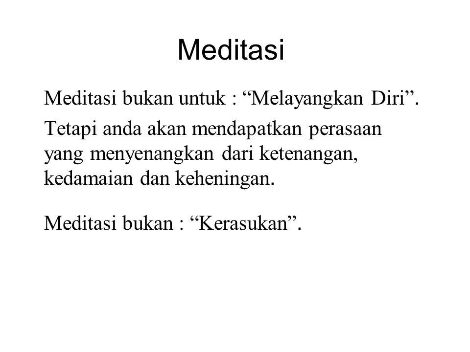 Meditasi Meditasi bukan untuk : Melayangkan Diri .