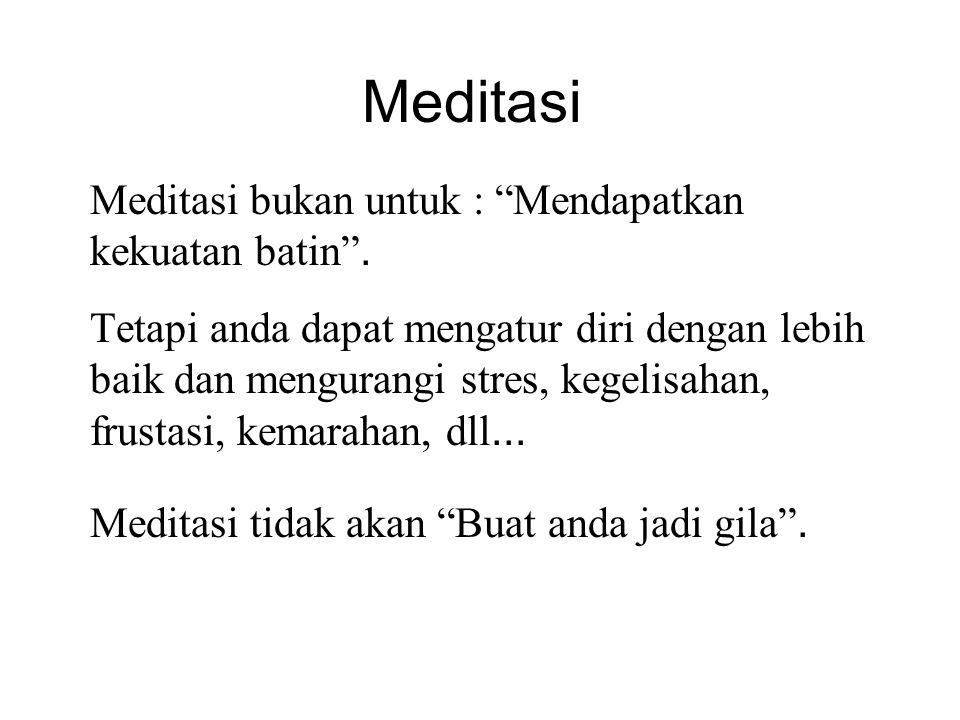 Meditasi Meditasi bukan untuk : Mendapatkan kekuatan batin .