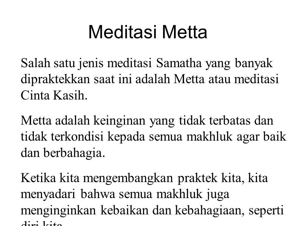 Meditasi Metta Salah satu jenis meditasi Samatha yang banyak dipraktekkan saat ini adalah Metta atau meditasi Cinta Kasih.