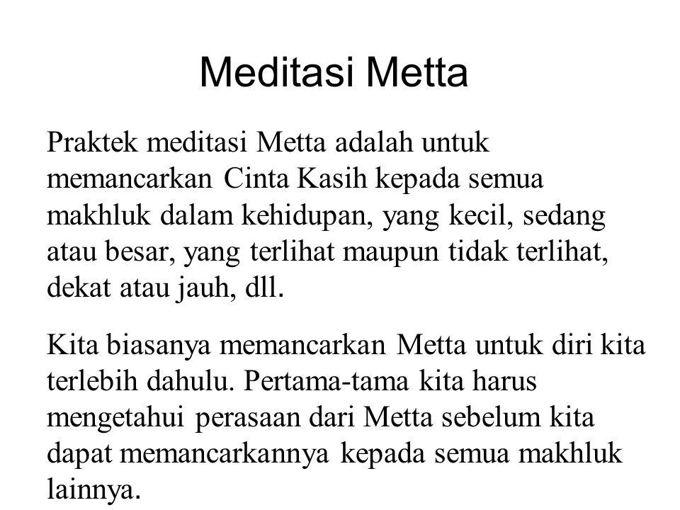 Akan tetapi, Metta harus dipraktekkan lewat perbuatan kita juga!