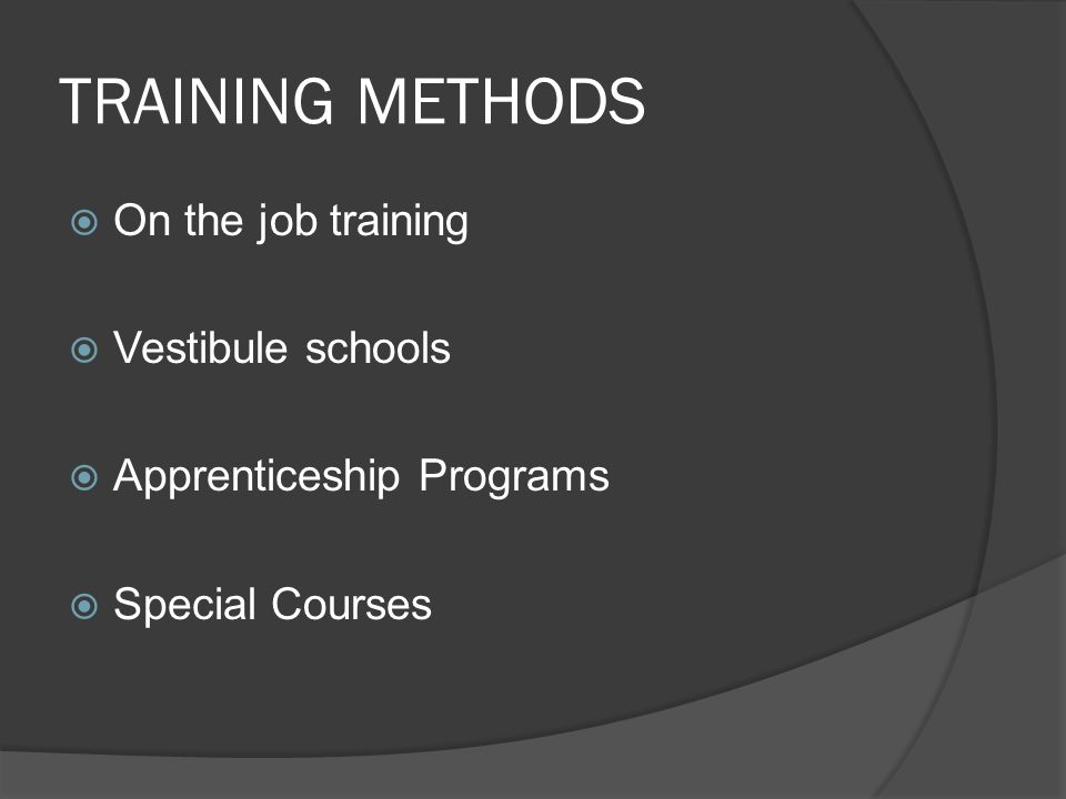 TRAINING METHODS On the job training Vestibule schools