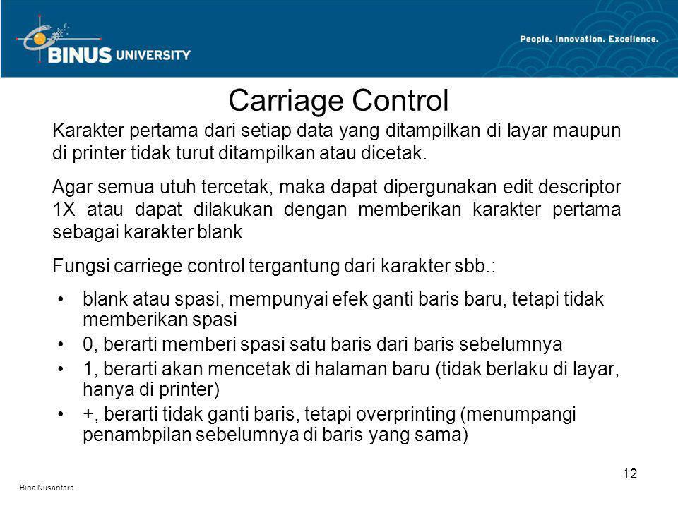 Carriage Control Karakter pertama dari setiap data yang ditampilkan di layar maupun di printer tidak turut ditampilkan atau dicetak.