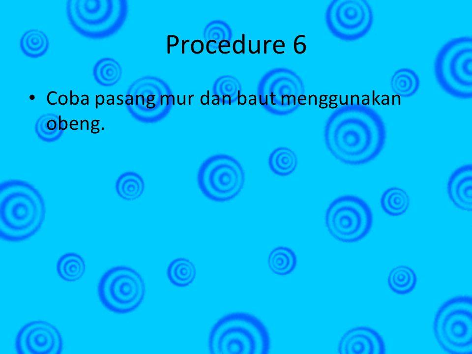 Procedure 6 Coba pasang mur dan baut menggunakan obeng.