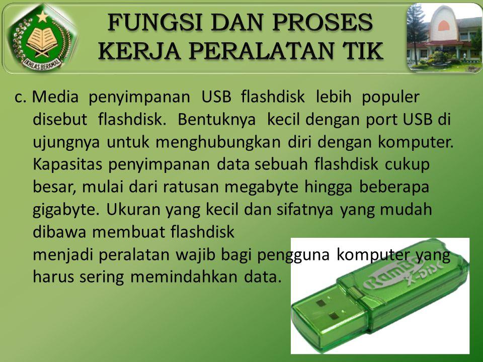 c. Media penyimpanan USB flashdisk lebih populer disebut flashdisk