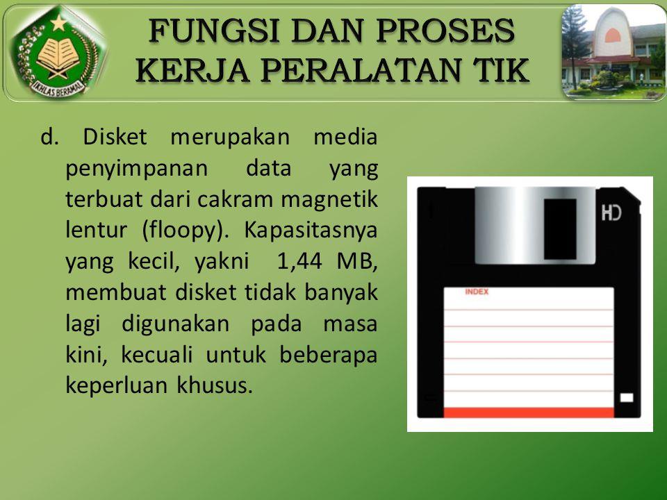 d. Disket merupakan media penyimpanan data yang terbuat dari cakram magnetik lentur (floopy).