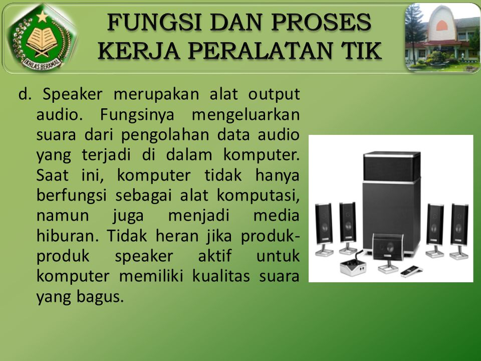 d. Speaker merupakan alat output audio