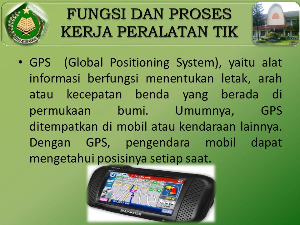 GPS (Global Positioning System), yaitu alat informasi berfungsi menentukan letak, arah atau kecepatan benda yang berada di permukaan bumi.
