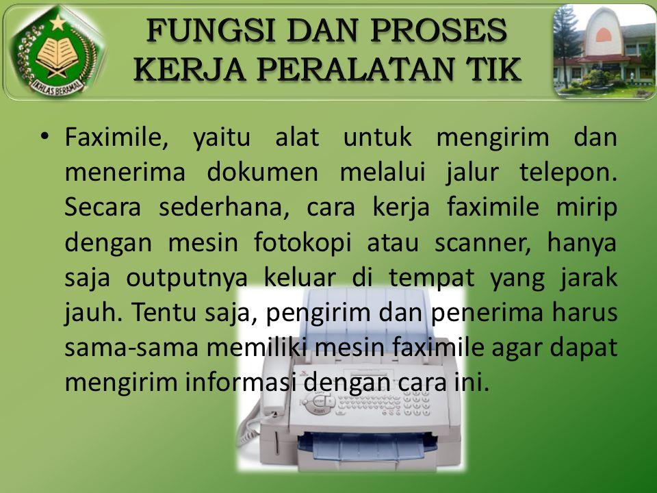 Faximile, yaitu alat untuk mengirim dan menerima dokumen melalui jalur telepon.