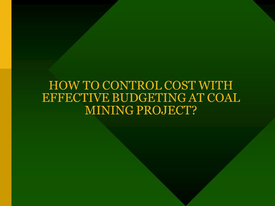 HOW TO CONTROL COST WITH EFFECTIVE BUDGETING AT COAL MINING PROJECT