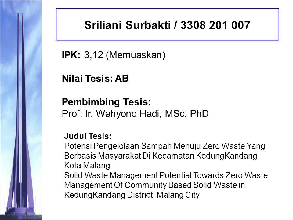 Sriliani Surbakti / 3308 201 007 IPK: 3,12 (Memuaskan) Nilai Tesis: AB Pembimbing Tesis: Prof. Ir. Wahyono Hadi, MSc, PhD.
