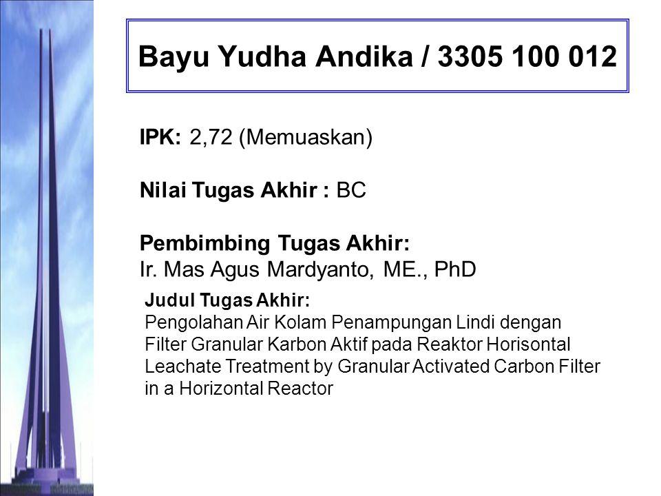 Bayu Yudha Andika / 3305 100 012 IPK: 2,72 (Memuaskan) Nilai Tugas Akhir : BC Pembimbing Tugas Akhir: Ir. Mas Agus Mardyanto, ME., PhD.