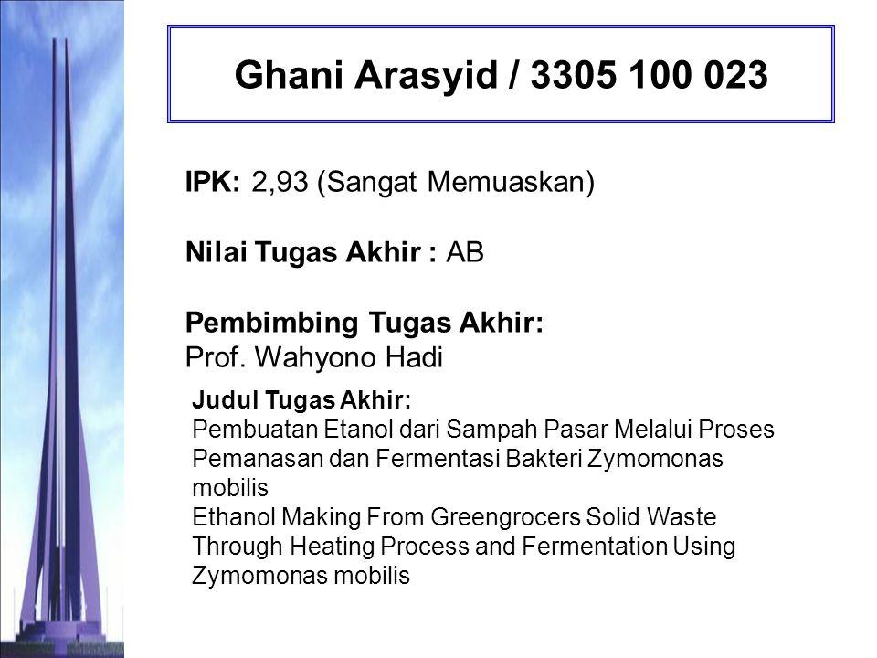 Ghani Arasyid / 3305 100 023 IPK: 2,93 (Sangat Memuaskan) Nilai Tugas Akhir : AB Pembimbing Tugas Akhir: Prof. Wahyono Hadi.